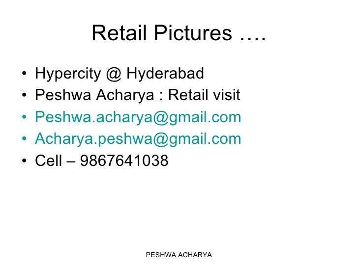 Retail Pictures …. <ul><li>Hypercity @ Hyderabad  </li></ul><ul><li>Peshwa Acharya : Retail visit  </li></ul><ul><li>[emai...