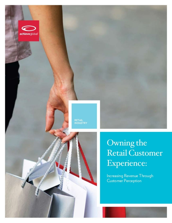 retailindustry           Owning the           Retail Customer           Experience:           Increasing Revenue Through  ...