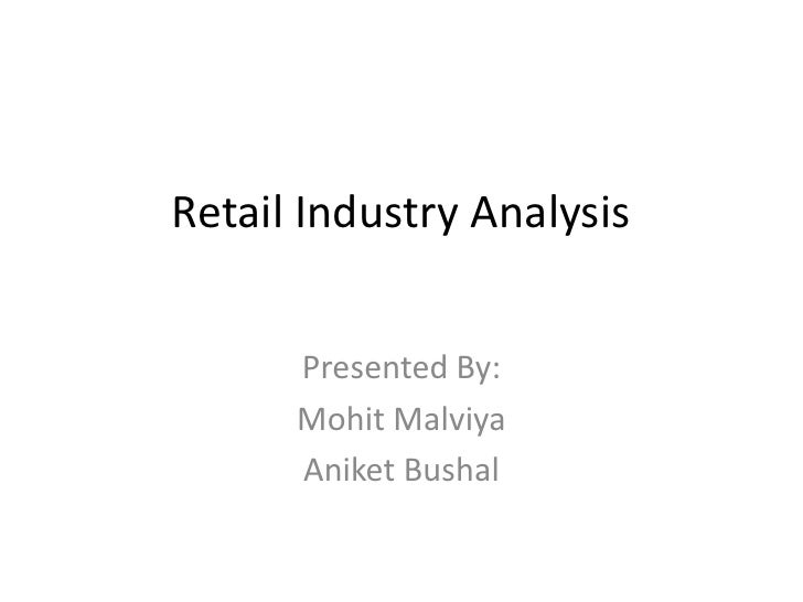 Retail Industry Analysis<br />Presented By:<br />MohitMalviya<br />AniketBushal<br />