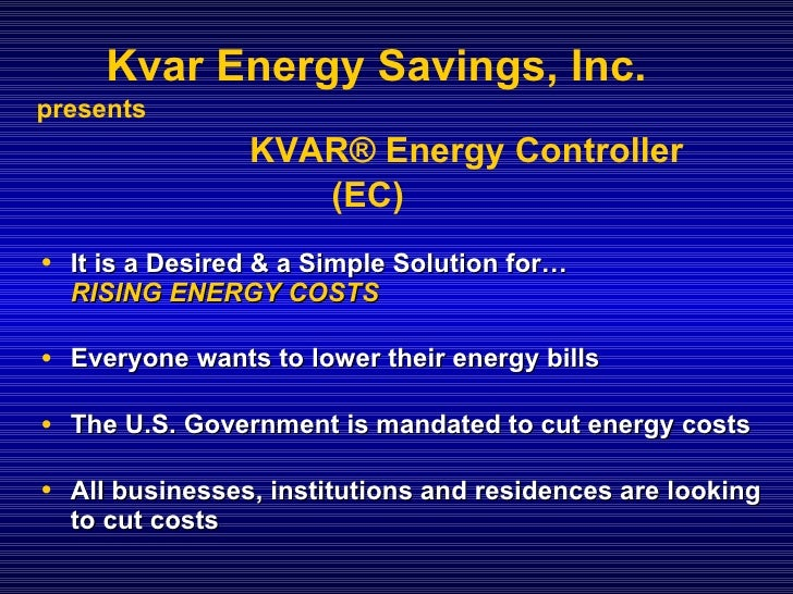 presents  KVAR ®  Energy Controller (EC)   <ul><li>It is a Desired & a Simple Solution for…  RISING ENERGY COSTS </li></ul...