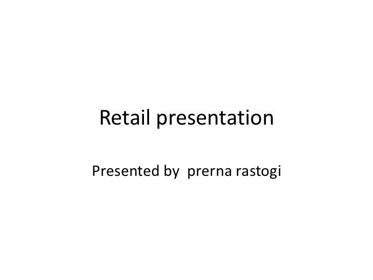 Retail presentationPresented by prerna rastogi