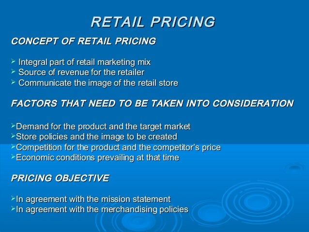 RETAIL PRICINGRETAIL PRICING CONCEPT OF RETAIL PRICINGCONCEPT OF RETAIL PRICING  Integral part of retail marketing mixInt...
