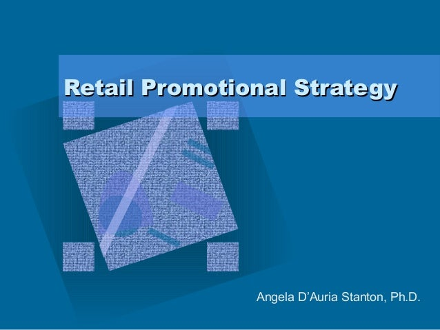 Retail Promotional StrategyRetail Promotional Strategy Angela D'Auria Stanton, Ph.D.
