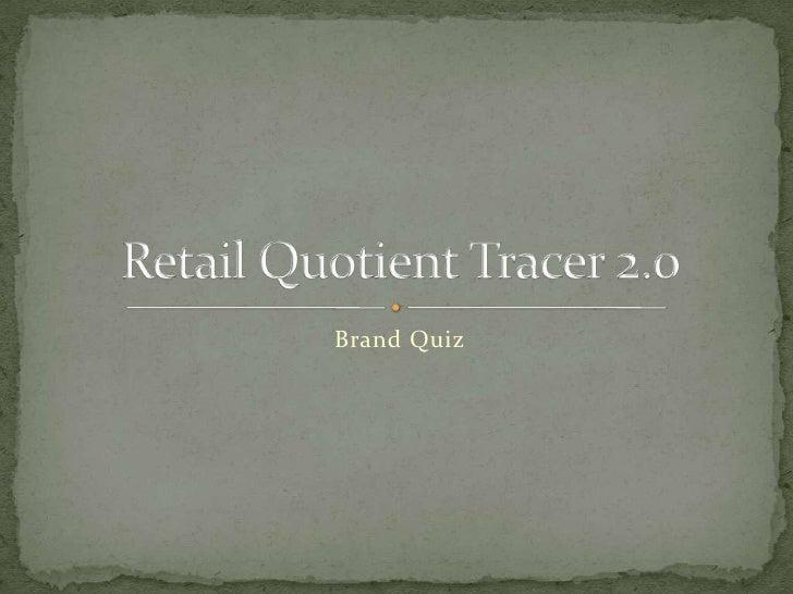 Brand Quiz <br />Retail Quotient Tracer 2.0<br />