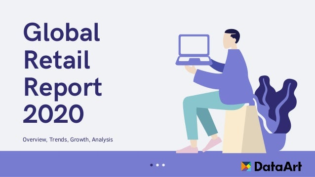 Global Retail Report 2020 Overview, Trends, Growth, Analysis