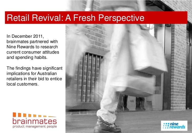 Retail Revival: A Fresh PerspectiveIn December 2011,brainmates partnered withNine Rewards to researchcurrent consumer atti...