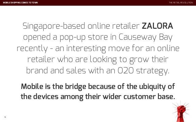 MOBILE SHOPPING COMES TO TOWN 19 Singapore-based online retailer ZALORA opened a pop-up store in Causeway Bay recently - a...