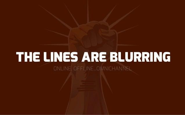 ONLINE, OFFLINE...OMNICHANNEL THE LINES ARE BLURRING