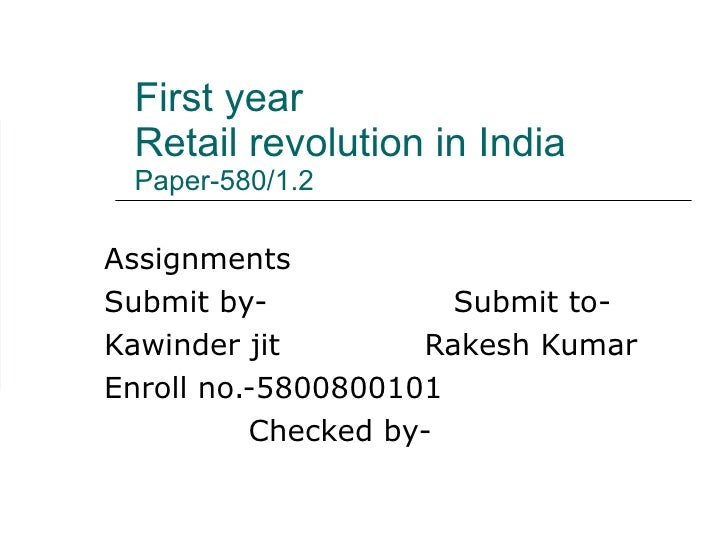 First year Retail revolution in India Paper-580/1.2 Assignments Submit by-  Submit to- Kawinder jit  Rakesh Kumar  Enroll ...
