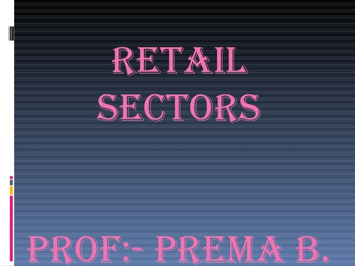 RETAIL SECTORS Prof:- Prema B.