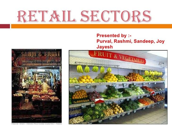 RETAIL SECTORS   Presented by :- Purval, Rashmi, Sandeep, Joy Jayesh
