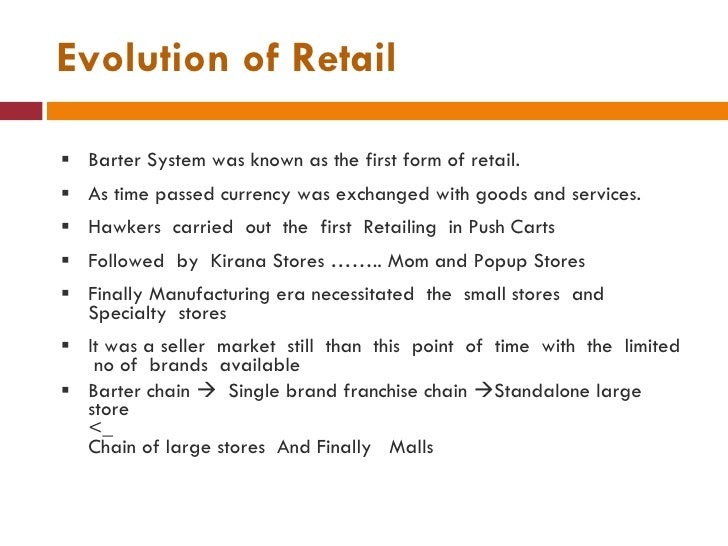 evolution of retailing in india The opportunities and challenges of fdi in retail in india rajib bhattacharyya assistant prof in economics, p g department of commerce, hooghly mohsin college, india  it is interesting to focus on the evolution of the retail sector in india historically they evolved as a.