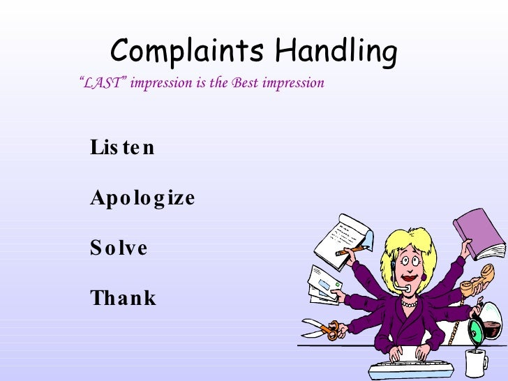 """Complaints Handling <ul><li>Listen </li></ul><ul><li>Apologize </li></ul><ul><li>Solve </li></ul><ul><li>Thank </li></ul>""""..."""
