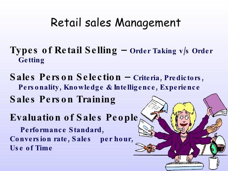 Retail sales Management <ul><li>Types of Retail Selling –   Order Taking v/s Order Getting </li></ul><ul><li>Sales Person ...