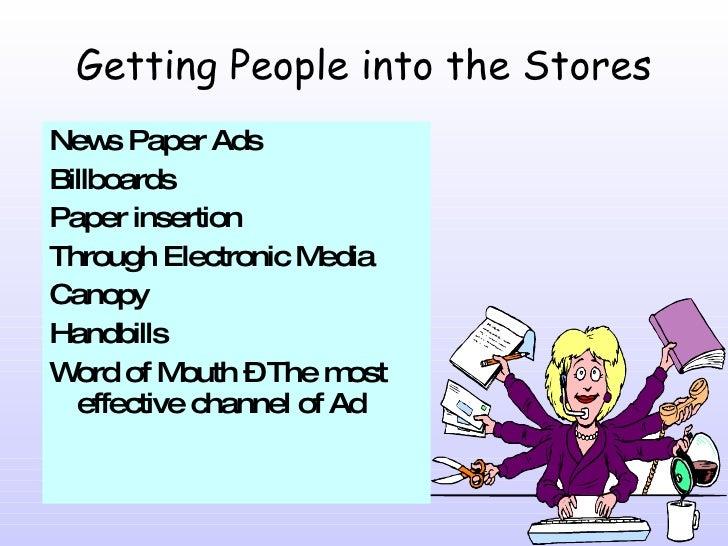 Getting People into the Stores <ul><li>News Paper Ads </li></ul><ul><li>Billboards </li></ul><ul><li>Paper insertion </li>...