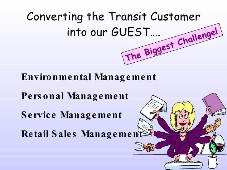Converting the Transit Customer into our GUEST…. <ul><li>Environmental Management </li></ul><ul><li>Personal Management </...