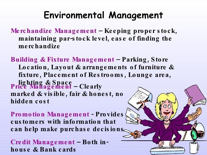 Environmental Management <ul><li>Merchandize Management  – Keeping proper stock, maintaining par-stock level, ease of find...