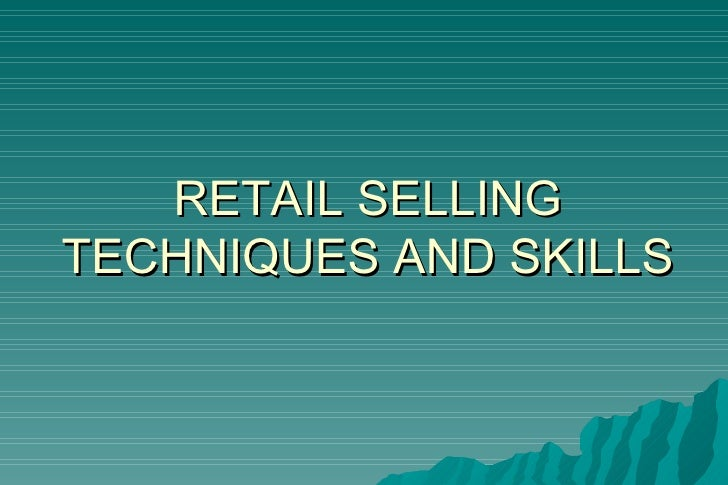 RETAIL SELLING TECHNIQUES AND SKILLS