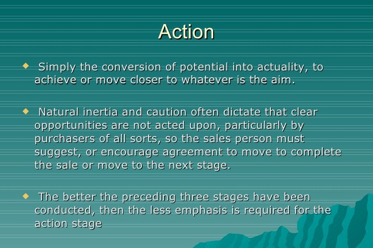 Action <ul><li>Simply the conversion of potential into actuality, to achieve or move closer to whatever is the aim.  </li>...
