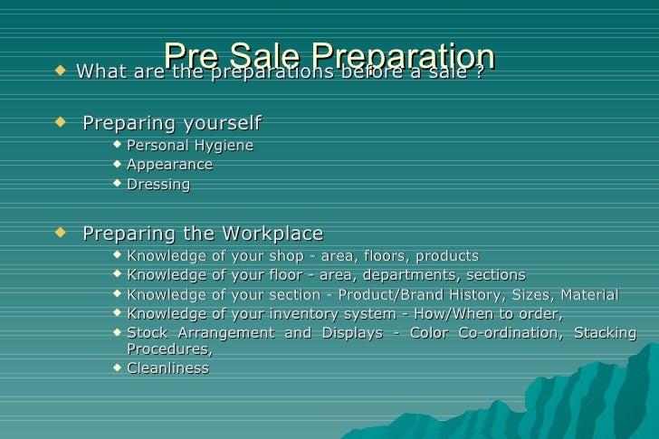Pre Sale Preparation <ul><li>What are the preparations before a sale ? </li></ul><ul><li>Preparing yourself </li></ul><ul>...