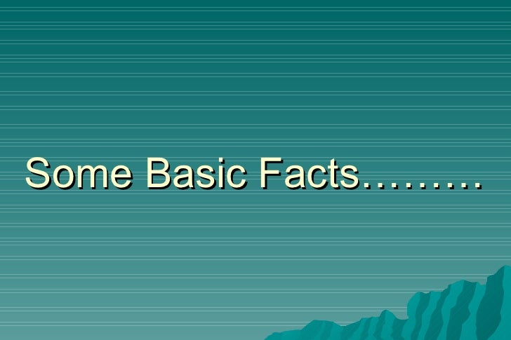 Some Basic Facts………