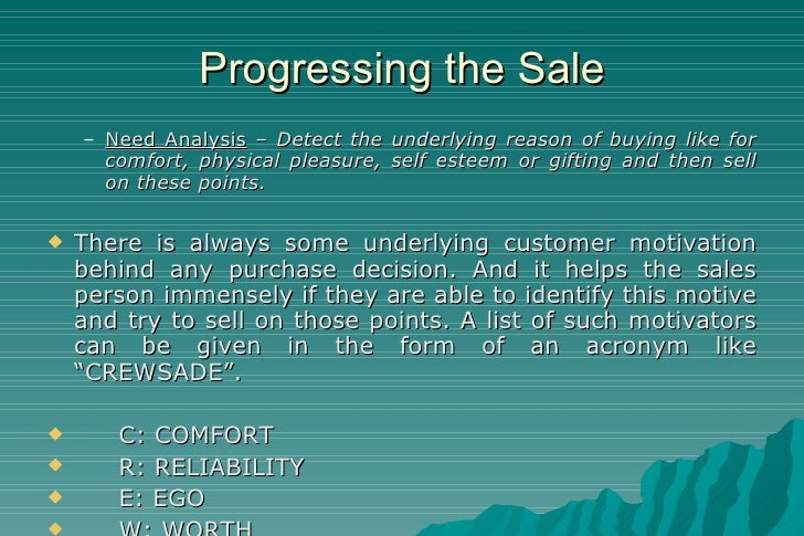 Progressing the Sale <ul><ul><li>Need Analysis  –  Detect the underlying reason of buying like for comfort, physical pleas...