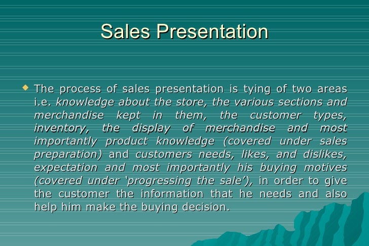 Sales Presentation <ul><li>The process of sales presentation is tying of two areas i.e.  knowledge about the store, the va...