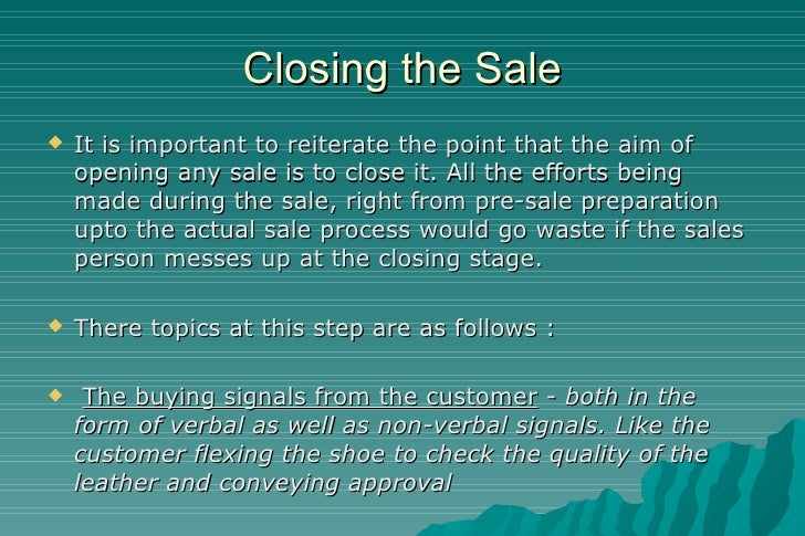 Closing the Sale <ul><li>It is important to reiterate the point that the aim of opening any sale is to close it. All the e...