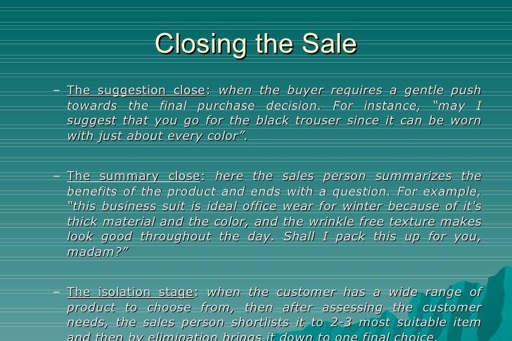 Closing the Sale <ul><ul><li>The suggestion close :  when the buyer requires a gentle push towards the final purchase deci...