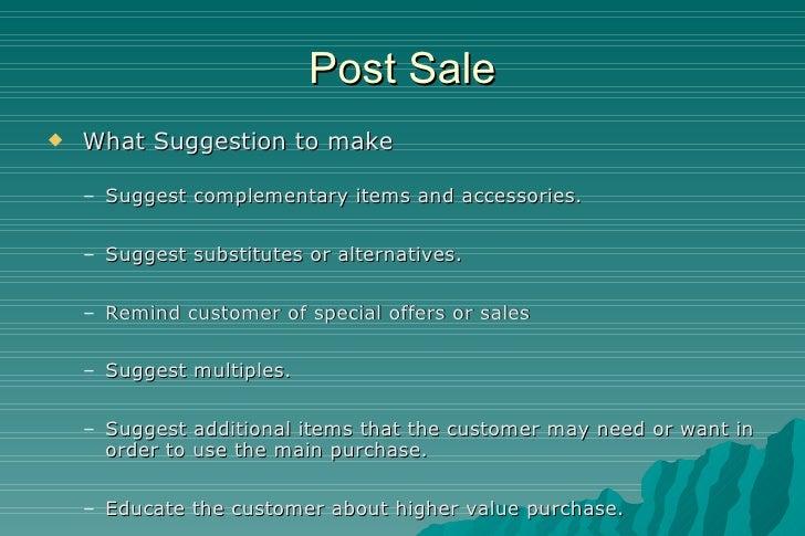 Post Sale <ul><li>What Suggestion to make </li></ul><ul><ul><li>Suggest complementary items and accessories.  </li></ul></...