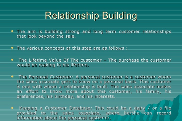Relationship Building <ul><li>The aim is building strong and long term customer relationships that look beyond the sale. <...