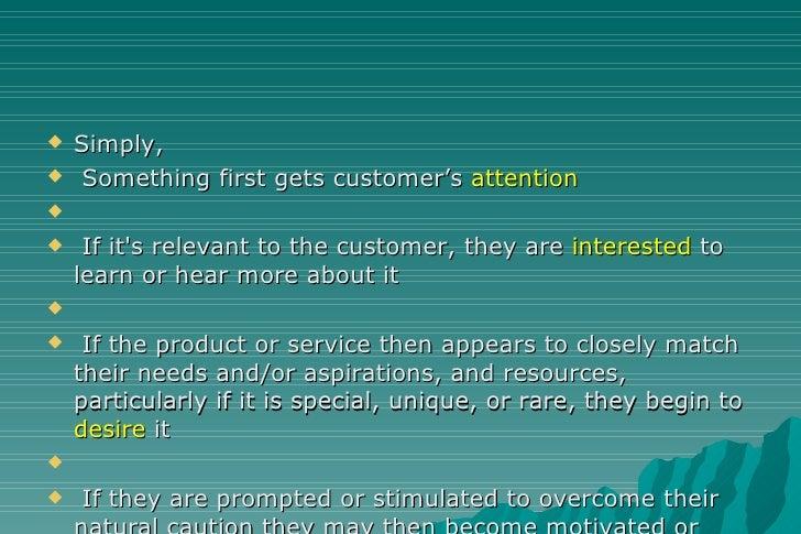 <ul><li>Simply,  </li></ul><ul><li>Something first gets customer's  attention </li></ul><ul><li>If it's relevant to the cu...