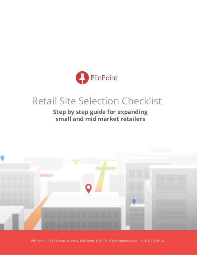 Retail Site Selection Checklist Step by step guide for expanding small and mid market retailers PiinPoint | 151 Charles St...