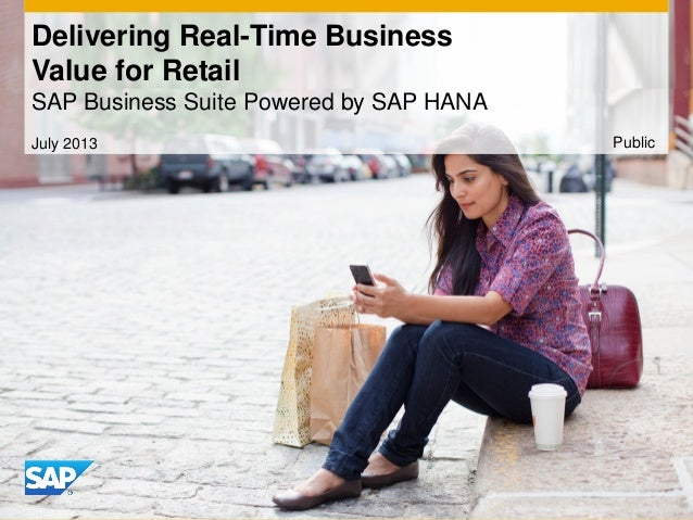 Delivering Real-Time Business Value for Retail SAP Business Suite Powered by SAP HANA July 2013 Public
