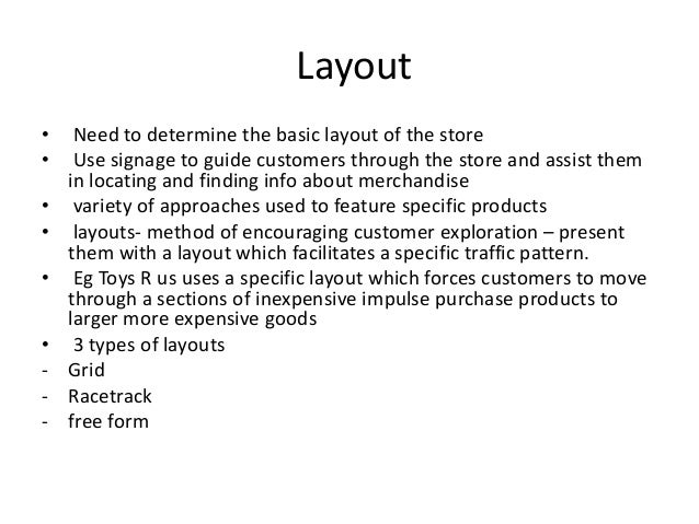 Layout • Need to determine the basic layout of the store • Use signage to guide customers through the store and assist the...