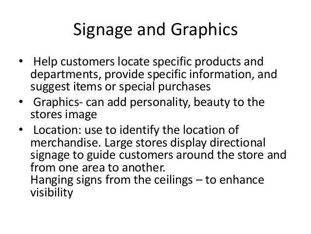 Signage and Graphics • Help customers locate specific products and departments, provide specific information, and suggest ...
