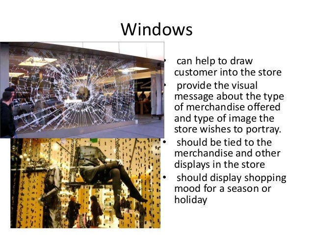Windows • can help to draw customer into the store • provide the visual message about the type of merchandise offered and ...