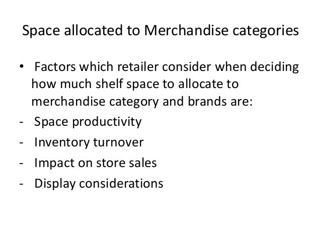 Space allocated to Merchandise categories • Factors which retailer consider when deciding how much shelf space to allocate...