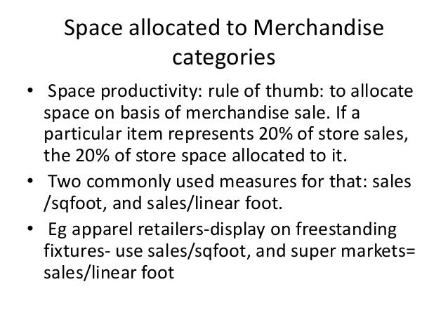 Space allocated to Merchandise categories • Space productivity: rule of thumb: to allocate space on basis of merchandise s...