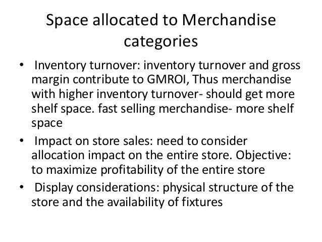 Space allocated to Merchandise categories • Inventory turnover: inventory turnover and gross margin contribute to GMROI, T...