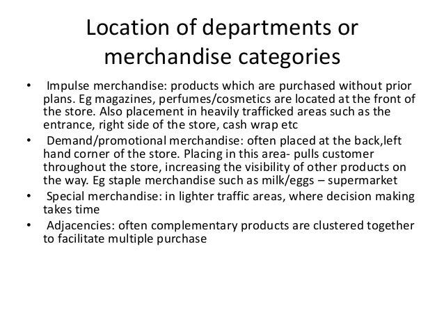 Location of departments or merchandise categories • Impulse merchandise: products which are purchased without prior plans....