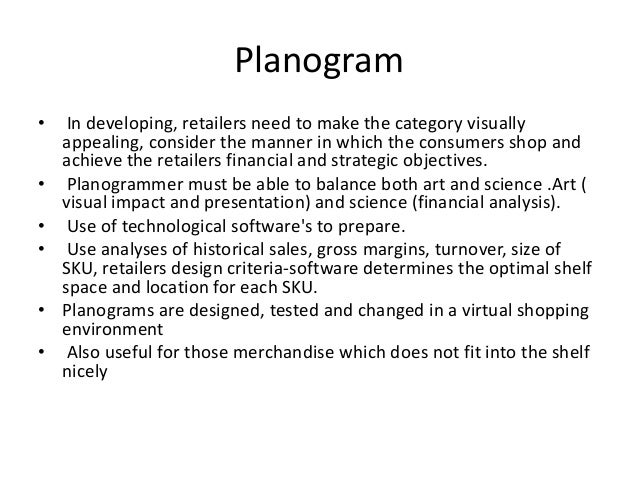 Planogram • In developing, retailers need to make the category visually appealing, consider the manner in which the consum...