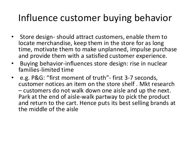 Influence customer buying behavior • Store design- should attract customers, enable them to locate merchandise, keep them ...