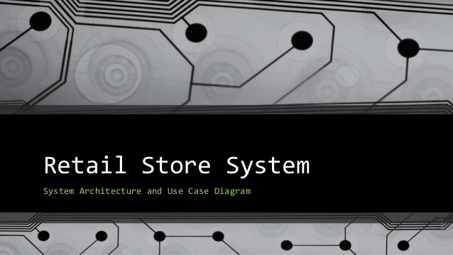 Retail Store System System Architecture and Use Case Diagram