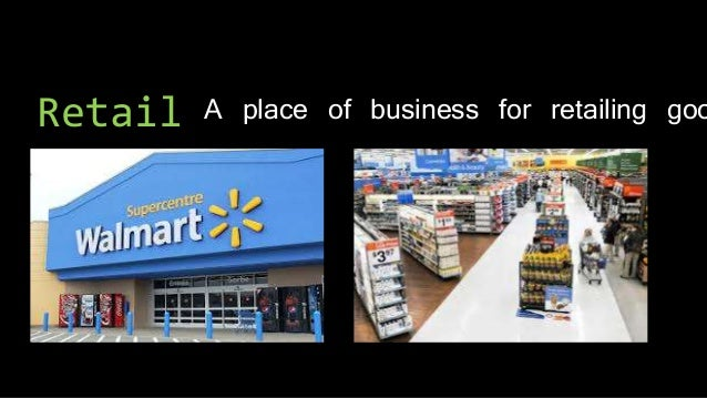 Retail A place of business for retailing goo