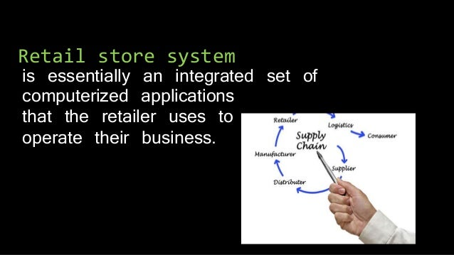 Retail store system is essentially an integrated set of computerized applications that the retailer uses to operate their ...