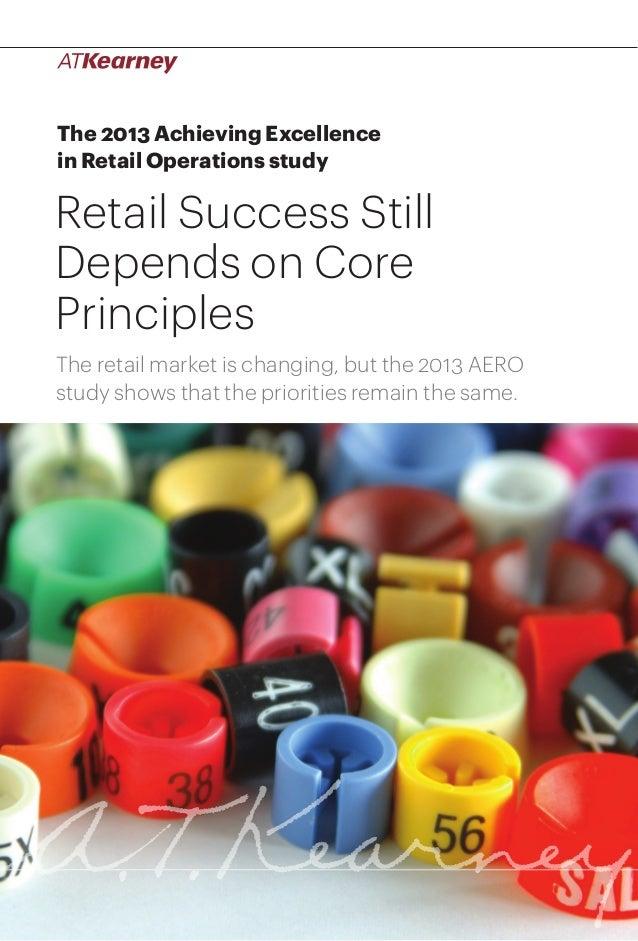 1Retail Success Still Depends on Core PrinciplesThe 2013 Achieving Excellencein Retail Operations studyRetail Success Stil...
