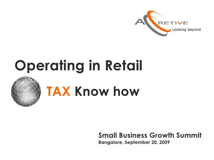 Operating in Retail TAX  Know how Small Business Growth Summit  Bangalore, September 20, 2009
