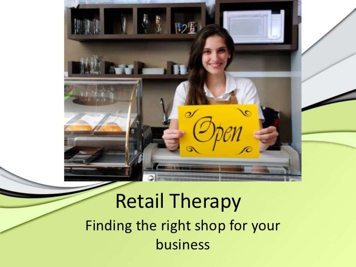 Retail Therapy<br />Finding the right shop for your business<br />