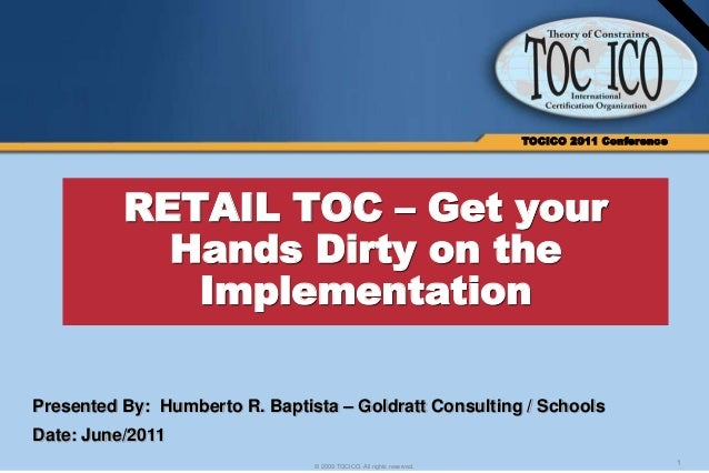 1© 2009 TOCICO. All rights reserved. TOCICO 2011 Conference RETAIL TOC – Get your Hands Dirty on the Implementation Presen...